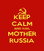 KEEP CALM AND HAIL MOTHER RUSSIA - Personalised Poster A4 size