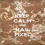KEEP CALM AND HAIL PIXEL - Personalised Poster A4 size