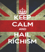 KEEP CALM AND HAIL RICHISM - Personalised Poster A4 size