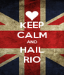 KEEP CALM AND HAIL RIO - Personalised Poster A4 size