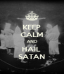 KEEP CALM AND HAIL  SATAN - Personalised Poster A4 size