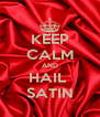 KEEP CALM AND HAIL  SATIN - Personalised Poster A4 size
