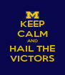 KEEP CALM AND HAIL THE VICTORS - Personalised Poster A4 size