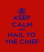 KEEP CALM AND HAIL TO THE CHIEF - Personalised Poster A4 size