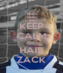 KEEP CALM AND HAIL ZACK - Personalised Poster A4 size