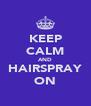 KEEP CALM AND HAIRSPRAY ON - Personalised Poster A4 size