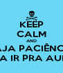 KEEP CALM AND HAJA PACIÊNCIA PRA IR PRA AULA - Personalised Poster A4 size