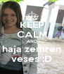 KEEP CALM AND haja zemren veses :D - Personalised Poster A4 size