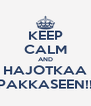 KEEP CALM AND HAJOTKAA PAKKASEEN!! - Personalised Poster A4 size