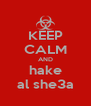 KEEP CALM AND hake al she3a - Personalised Poster A4 size