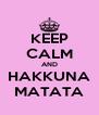 KEEP CALM AND HAKKUNA MATATA - Personalised Poster A4 size