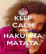 KEEP CALM AND HAKUNNA MATATA - Personalised Poster A4 size