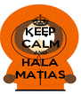 KEEP CALM AND HALA MATIAS - Personalised Poster A4 size
