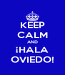 KEEP CALM AND ¡HALA OVIEDO! - Personalised Poster A4 size