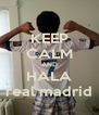 KEEP CALM AND HALA real madrid - Personalised Poster A4 size