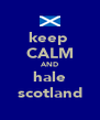 keep  CALM AND hale scotland - Personalised Poster A4 size