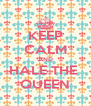 KEEP CALM AND HALE THE  QUEEN - Personalised Poster A4 size