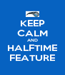 KEEP CALM AND HALFTIME FEATURE - Personalised Poster A4 size