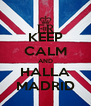KEEP CALM AND HALLA MADRID - Personalised Poster A4 size