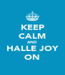 KEEP CALM AND HALLE JOY ON - Personalised Poster A4 size