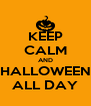 KEEP CALM AND HALLOWEEN ALL DAY - Personalised Poster A4 size