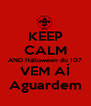 KEEP CALM AND Halloween do 107 VEM AÍ Aguardem - Personalised Poster A4 size