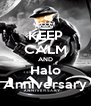 KEEP CALM AND Halo Anniversary - Personalised Poster A4 size