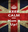 KEEP CALM AND Ham it Up! - Personalised Poster A4 size