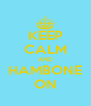 KEEP CALM AND HAMBONE ON - Personalised Poster A4 size