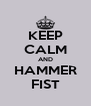 KEEP CALM AND HAMMER FIST - Personalised Poster A4 size