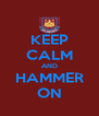 KEEP CALM AND HAMMER ON - Personalised Poster A4 size