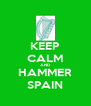 KEEP CALM AND HAMMER SPAIN - Personalised Poster A4 size