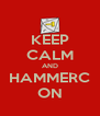 KEEP CALM AND HAMMERC ON - Personalised Poster A4 size