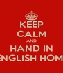KEEP CALM AND HAND IN YOUR ENGLISH HOMEWORK - Personalised Poster A4 size