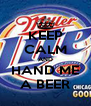 KEEP CALM AND HAND ME A BEER - Personalised Poster A4 size