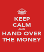 KEEP CALM AND HAND OVER THE MONEY - Personalised Poster A4 size