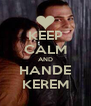 KEEP CALM AND HANDE KEREM - Personalised Poster A4 size