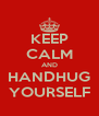KEEP CALM AND HANDHUG YOURSELF - Personalised Poster A4 size