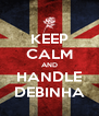 KEEP CALM AND HANDLE DEBINHA - Personalised Poster A4 size