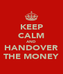 KEEP CALM AND HANDOVER THE MONEY - Personalised Poster A4 size