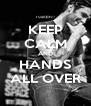 KEEP CALM AND HANDS ALL OVER - Personalised Poster A4 size