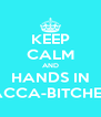 KEEP CALM AND HANDS IN ACCA-BITCHES - Personalised Poster A4 size