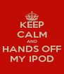 KEEP CALM AND HANDS OFF MY IPOD - Personalised Poster A4 size