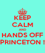 KEEP CALM AND HANDS OFF PRINCETON ! - Personalised Poster A4 size