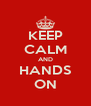 KEEP CALM AND HANDS ON - Personalised Poster A4 size
