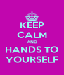 KEEP CALM AND HANDS TO YOURSELF - Personalised Poster A4 size