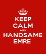 KEEP CALM AND HANDSAME EMRE  - Personalised Poster A4 size