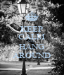 KEEP CALM AND HANG AROUND - Personalised Poster A4 size
