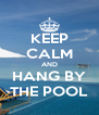 KEEP CALM AND HANG BY THE POOL - Personalised Poster A4 size