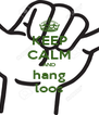 KEEP CALM AND hang loos - Personalised Poster A4 size